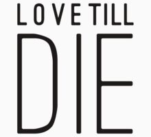 Love Till Die Typographic Quote by DFLC Prints