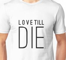 Love Till Die Typographic Quote Unisex T-Shirt