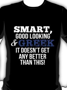 Smart Good Looking Greek T-shirt T-Shirt