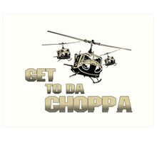 Funny Get to da Choppa Art Print