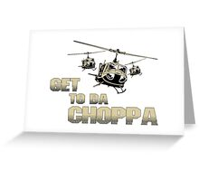 Funny Get to da Choppa Greeting Card