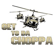 Funny Get to da Choppa Photographic Print