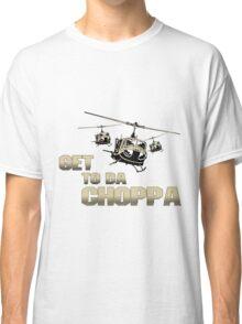 Funny Get to da Choppa Classic T-Shirt