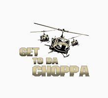Funny Get to da Choppa Unisex T-Shirt