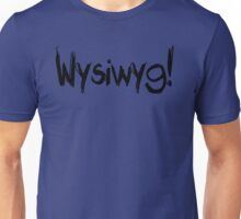 What you see is what you get!!     WYSIWYG! Unisex T-Shirt