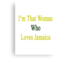 I'm That Woman Who Loves Jamaica  Canvas Print