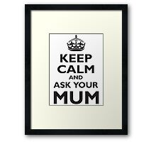 KEEP CALM AND ASK YOUR MUM, Black Framed Print