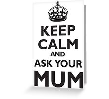 KEEP CALM AND ASK YOUR MUM, Black Greeting Card