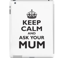 KEEP CALM, AND ASK YOUR MUM, Mother, Mummy, Ma, Black iPad Case/Skin