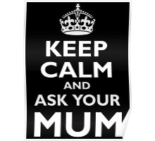 KEEP CALM AND ASK YOUR MUM, White on Black Poster