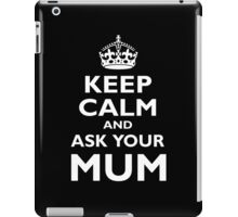 KEEP CALM AND ASK YOUR MUM, White on Black iPad Case/Skin