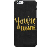 You're mine iPhone Case/Skin