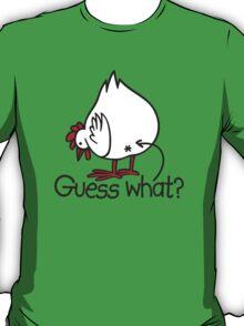Guess what..? Chicken butt! T-Shirt