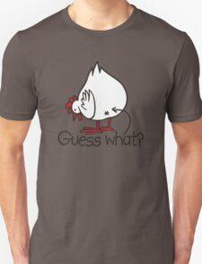 Guess what..? Chicken butt! Unisex T-Shirt