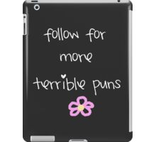Follow for More Terrible Puns iPad Case/Skin