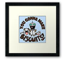 You Gonna Make Biscuits?! Framed Print