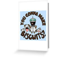 You Gonna Make Biscuits?! Greeting Card