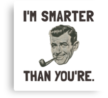 Smarter Than Youre Canvas Print