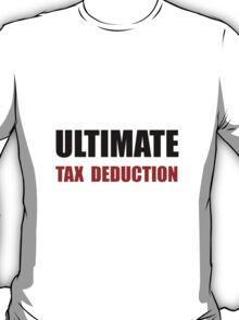 Ultimate Tax Deduction T-Shirt