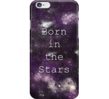 Born in the Stars iPhone Case/Skin