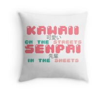 ♡ KAWAII on the streets, SENPAI in the sheets ♡ Throw Pillow
