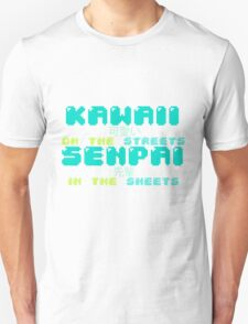 ♡ KAWAII on the streets, SENPAI in the sheets ♡ (2) Unisex T-Shirt