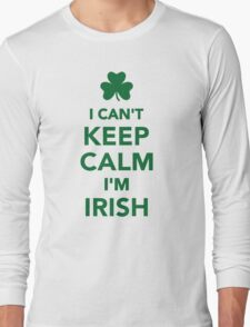 I can't keep calm I'm irish Long Sleeve T-Shirt