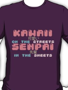 ♡ KAWAII on the streets, SENPAI in the sheets ♡ (3) T-Shirt