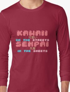 ♡ KAWAII on the streets, SENPAI in the sheets ♡ (3) Long Sleeve T-Shirt