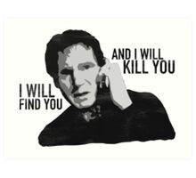 Taken - I will find you and I will kill you Art Print