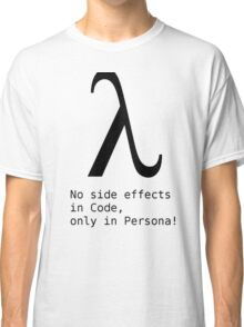 No Side Effects in Code, only in Persona! Classic T-Shirt
