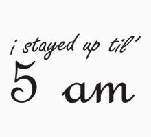 I stayed up til' 5 am Kids Clothes