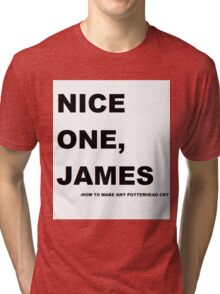 Nice one. James! Tri-blend T-Shirt