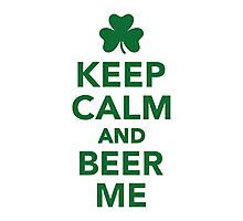 Keep calm and beer me Photographic Print