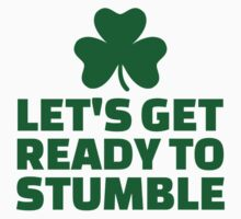 Let's get ready to stumble by Designzz