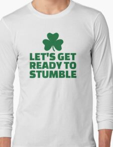 Let's get ready to stumble Long Sleeve T-Shirt