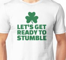 Let's get ready to stumble Unisex T-Shirt