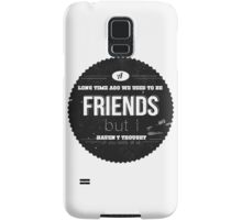 A LONG TIME AGO WE USED TO BE FRIENDS Samsung Galaxy Case/Skin