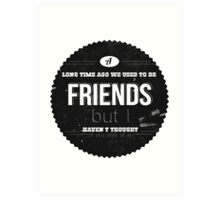 A LONG TIME AGO WE USED TO BE FRIENDS Art Print