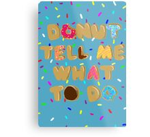 Donut Tell Me What To Do (With Sprinkles Background) Metal Print