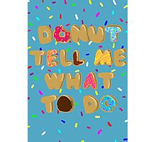 Donut Tell Me What To Do (With Sprinkles Background) Photographic Print