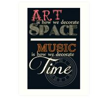 Art is How We Decorate Space- Music is How We Decorate Time Art Print