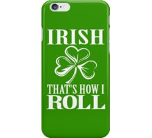 Irish That's How I Roll  iPhone Case/Skin