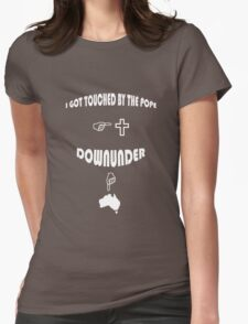 I Got Touched By The Pope Downunder T-Shirt