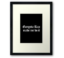 Gangsta Rap Made Me Do It Framed Print