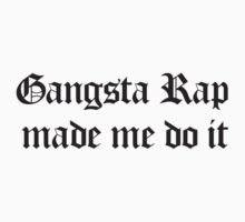 Gangsta Rap Made Me Do It - black by TriangleOG