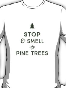 STOP & SMELL THE PINE TREES T-Shirt