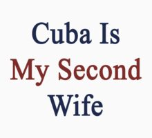 Cuba Is My Second Wife  by supernova23