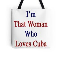 I'm That Woman Who Loves Cuba  Tote Bag