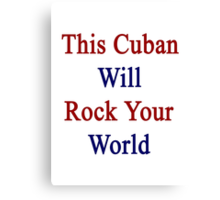 This Cuban Will Rock Your World  Canvas Print
